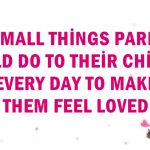 15 Small Things Parents Should Do To Their Children Every Day To Make Them Feel Loved